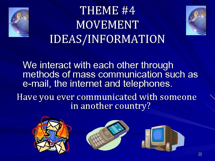 THEME #4 MOVEMENT IDEAS/INFORMATION We interact with each other through methods of mass communication