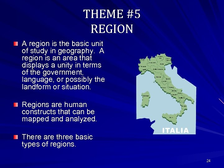THEME #5 REGION A region is the basic unit of study in geography. A
