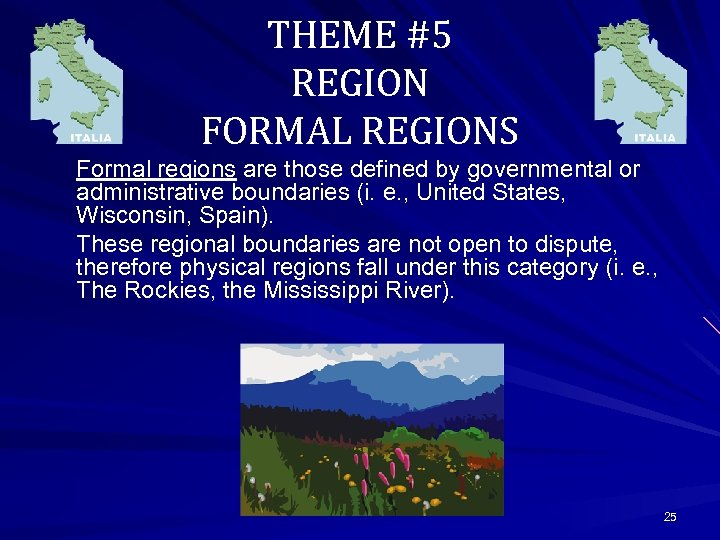 THEME #5 REGION FORMAL REGIONS Formal regions are those defined by governmental or administrative