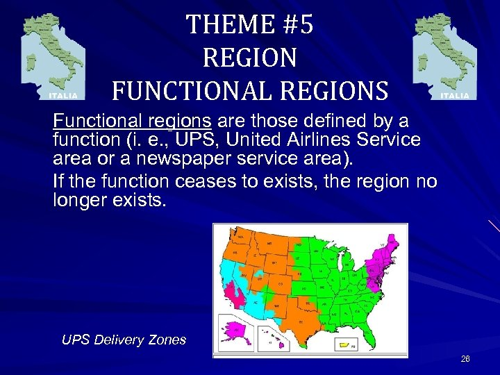 THEME #5 REGION FUNCTIONAL REGIONS Functional regions are those defined by a function (i.