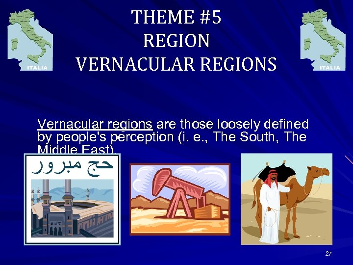 THEME #5 REGION VERNACULAR REGIONS Vernacular regions are those loosely defined by people's perception