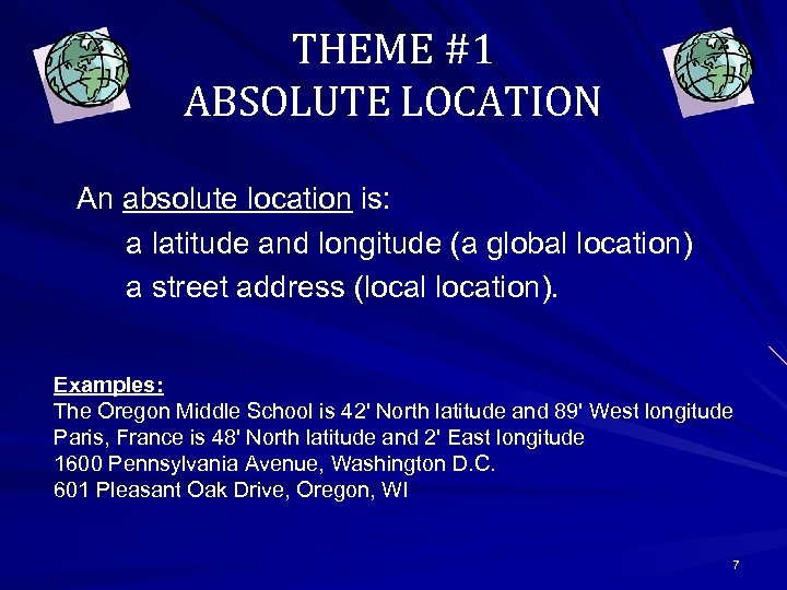 THEME #1 ABSOLUTE LOCATION An absolute location is: a latitude and longitude (a global