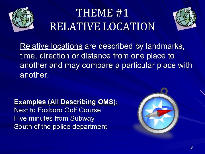 THEME #1 RELATIVE LOCATION Relative locations are described by landmarks, time, direction or distance