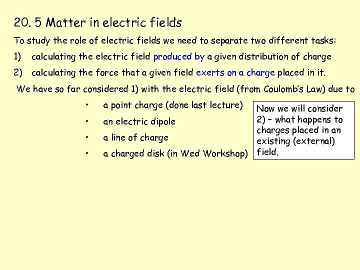 20. 5 Matter in electric fields To study the role of electric fields we