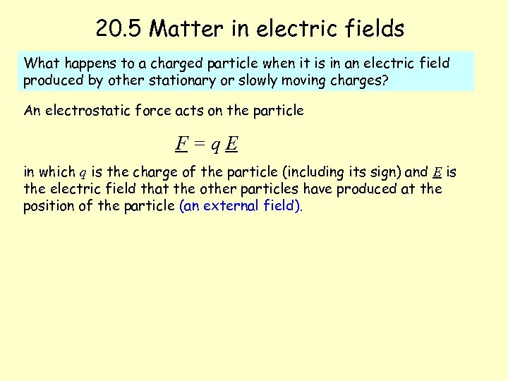 20. 5 Matter in electric fields What happens to a charged particle when it