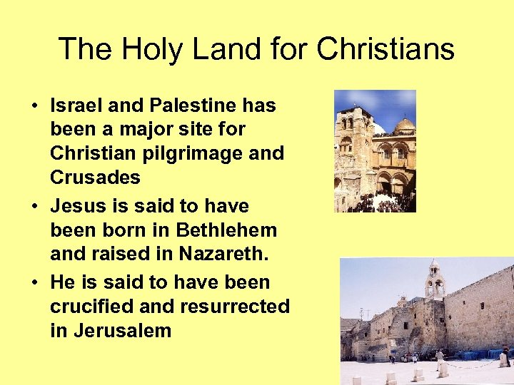 The Holy Land for Christians • Israel and Palestine has been a major site