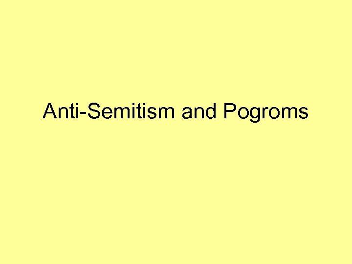 Anti-Semitism and Pogroms