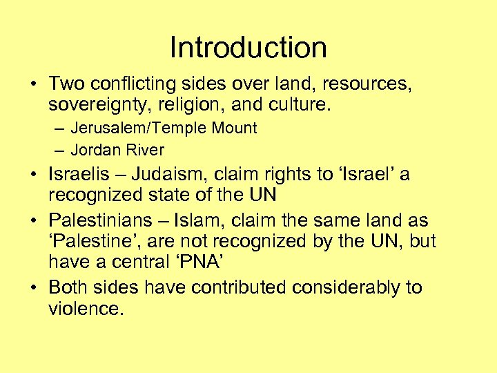 Introduction • Two conflicting sides over land, resources, sovereignty, religion, and culture. – Jerusalem/Temple