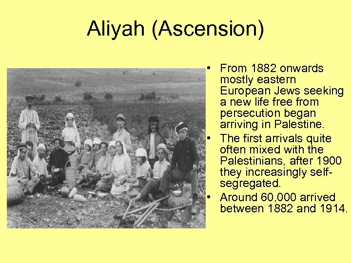 Aliyah (Ascension) • From 1882 onwards mostly eastern European Jews seeking a new life