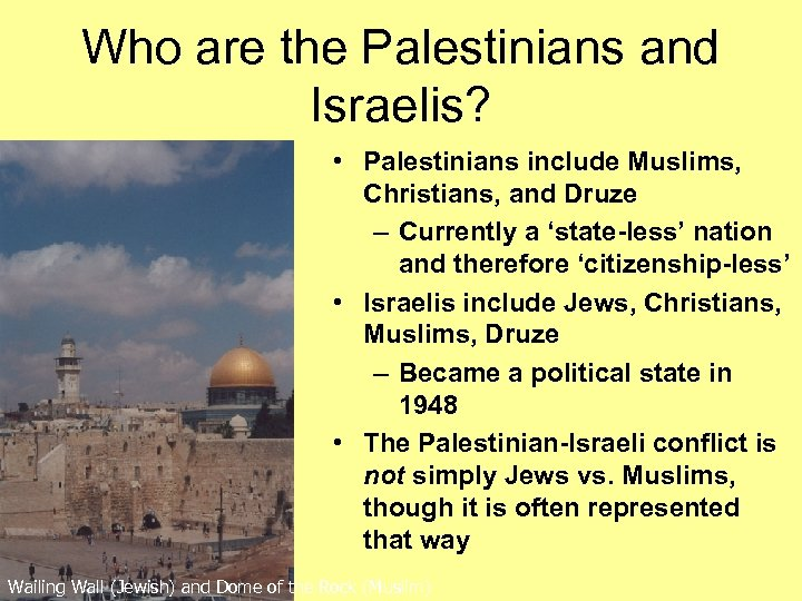 Who are the Palestinians and Israelis? • Palestinians include Muslims, Christians, and Druze –