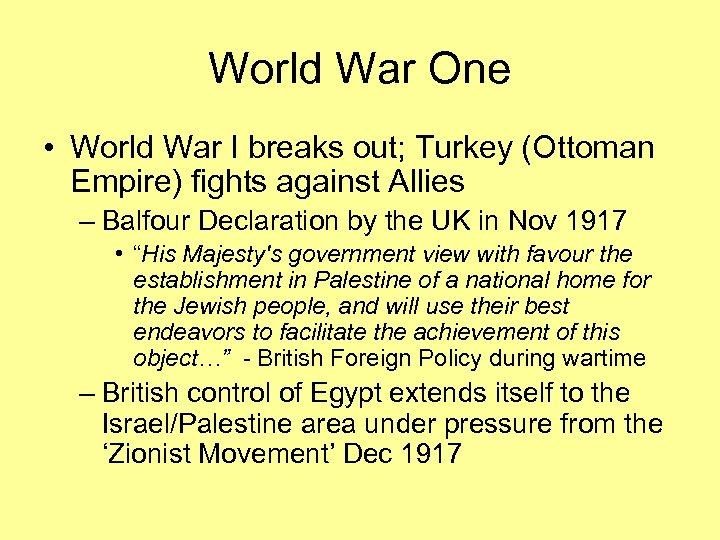 World War One • World War I breaks out; Turkey (Ottoman Empire) fights against