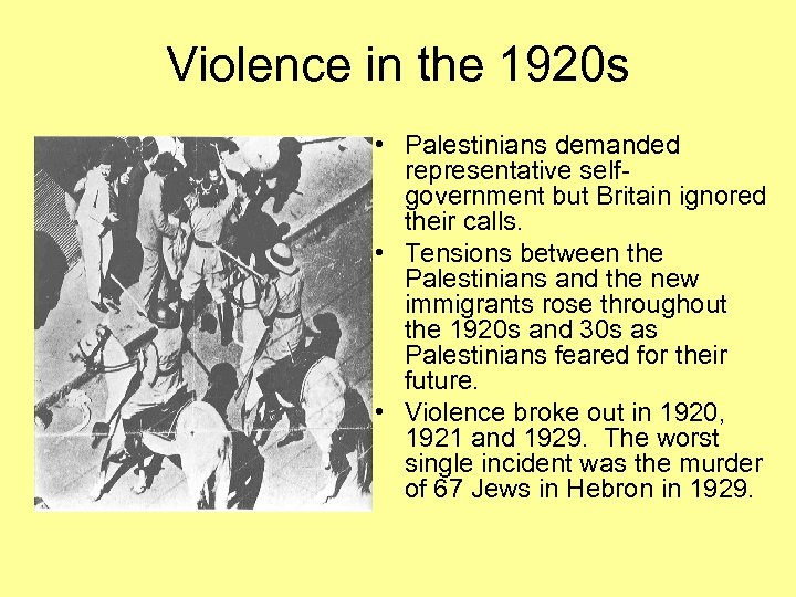 Violence in the 1920 s • Palestinians demanded representative selfgovernment but Britain ignored their