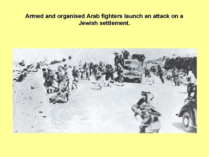 Armed and organised Arab fighters launch an attack on a Jewish settlement.