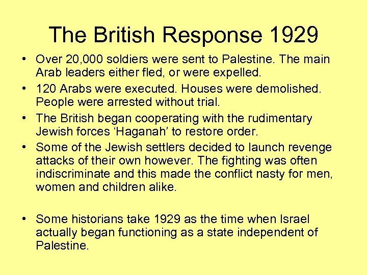 The British Response 1929 • Over 20, 000 soldiers were sent to Palestine. The