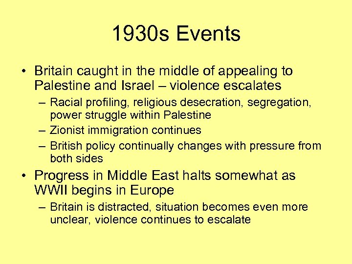 1930 s Events • Britain caught in the middle of appealing to Palestine and