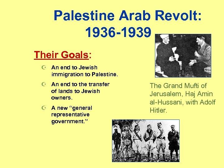 Palestine Arab Revolt: 1936 -1939 Their Goals: Z An end to Jewish immigration to