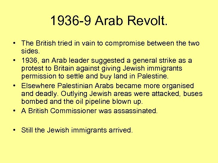 1936 -9 Arab Revolt. • The British tried in vain to compromise between the