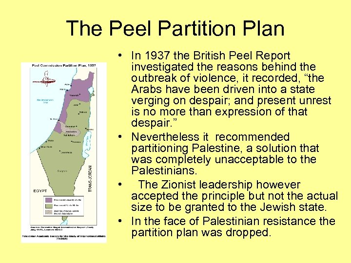 The Peel Partition Plan • In 1937 the British Peel Report investigated the reasons