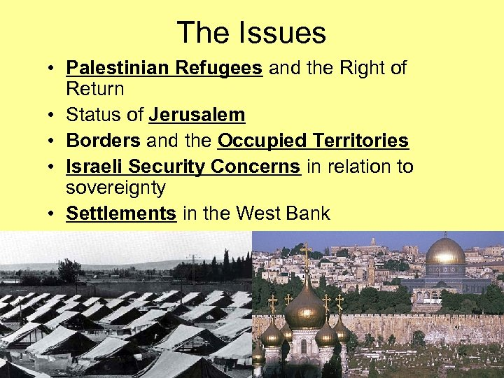 The Issues • Palestinian Refugees and the Right of Return • Status of Jerusalem