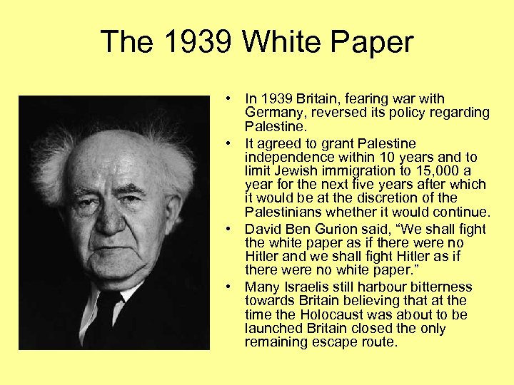 The 1939 White Paper • In 1939 Britain, fearing war with Germany, reversed its