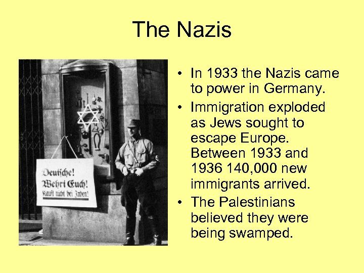 The Nazis • In 1933 the Nazis came to power in Germany. • Immigration