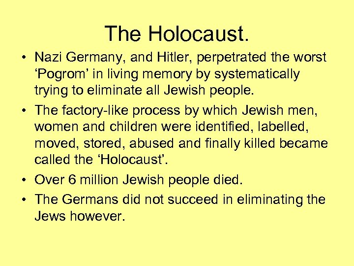 The Holocaust. • Nazi Germany, and Hitler, perpetrated the worst 'Pogrom' in living memory