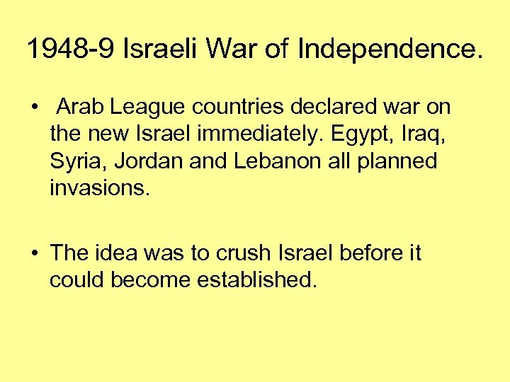1948 -9 Israeli War of Independence. • Arab League countries declared war on the