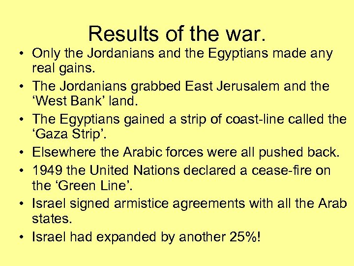 Results of the war. • Only the Jordanians and the Egyptians made any real