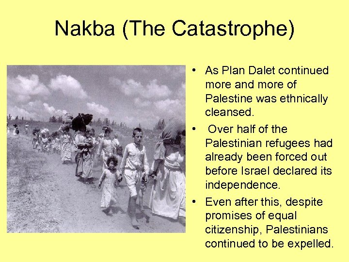 Nakba (The Catastrophe) • As Plan Dalet continued more and more of Palestine was