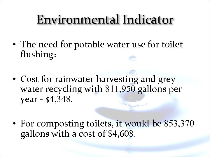 Environmental Indicator • The need for potable water use for toilet flushing: • Cost