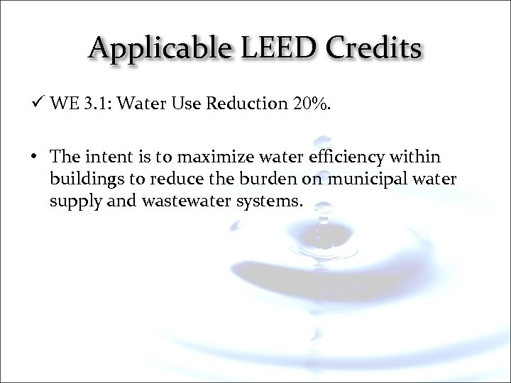 Applicable LEED Credits ü WE 3. 1: Water Use Reduction 20%. • The intent