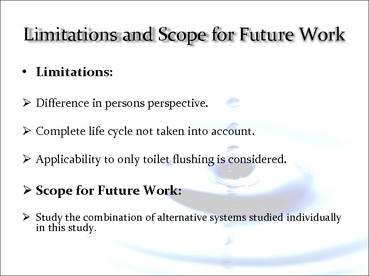 Limitations and Scope for Future Work • Limitations: Ø Difference in persons perspective. Ø