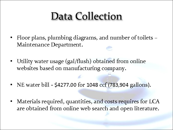 Data Collection • Floor plans, plumbing diagrams, and number of toilets – Maintenance Department.