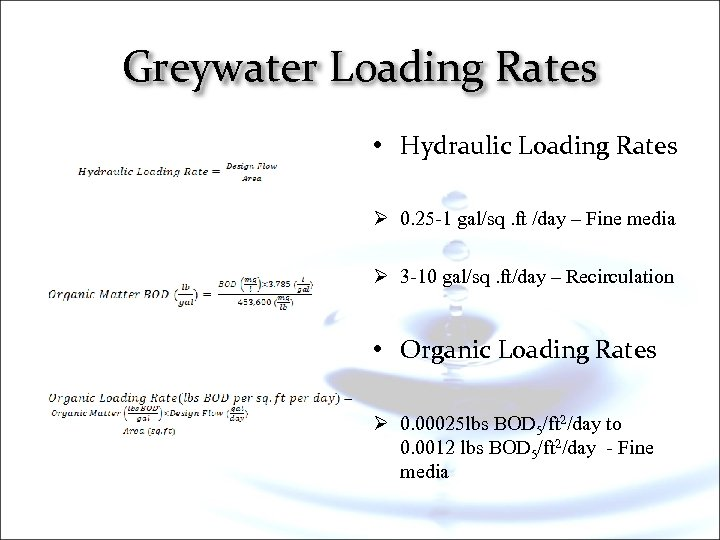 Greywater Loading Rates • Hydraulic Loading Rates Ø 0. 25 -1 gal/sq. ft /day