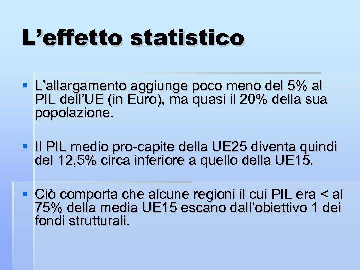 L'effetto statistico L'allargamento aggiunge poco meno del 5% al PIL dell'UE (in Euro), ma