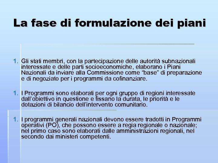 La fase di formulazione dei piani 1. Gli stati membri, con la partecipazione delle