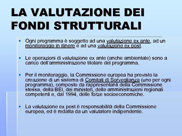 LA VALUTAZIONE DEI FONDI STRUTTURALI Ogni programma è soggetto ad una valutazione ex ante,