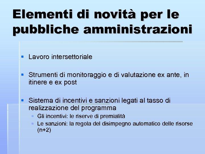 Elementi di novità per le pubbliche amministrazioni Lavoro intersettoriale Strumenti di monitoraggio e di
