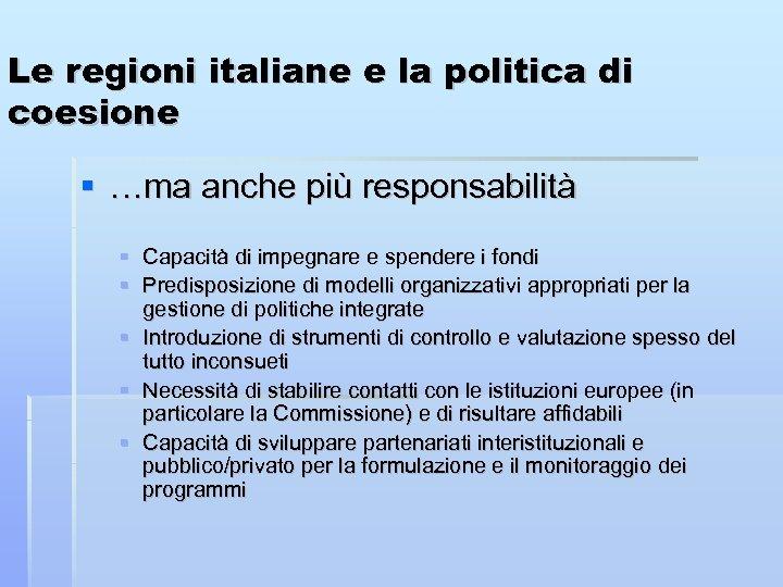Le regioni italiane e la politica di coesione …ma anche più responsabilità Capacità di
