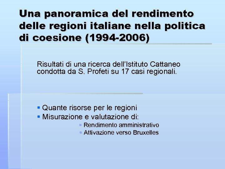 Una panoramica del rendimento delle regioni italiane nella politica di coesione (1994 -2006) Risultati
