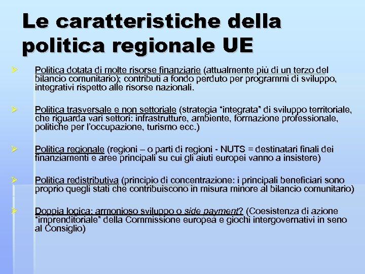 Le caratteristiche della politica regionale UE Politica dotata di molte risorse finanziarie (attualmente più