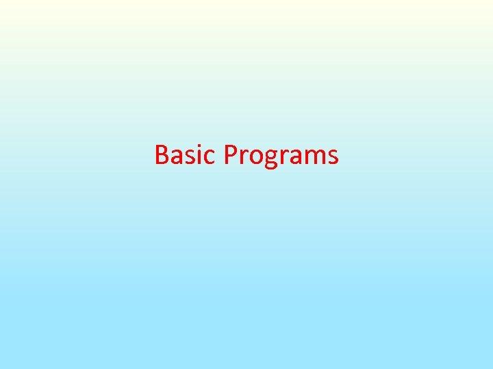Basic Programs