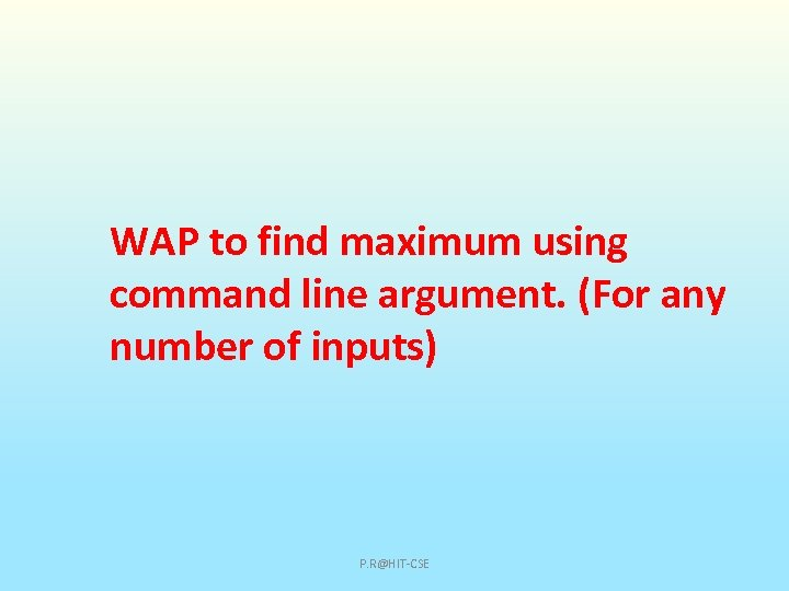 WAP to find maximum using command line argument. (For any number of inputs) P.