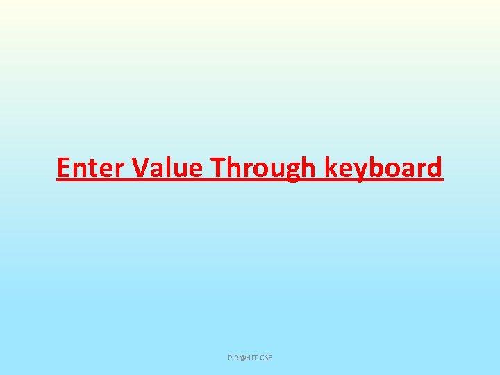 Enter Value Through keyboard P. R@HIT-CSE