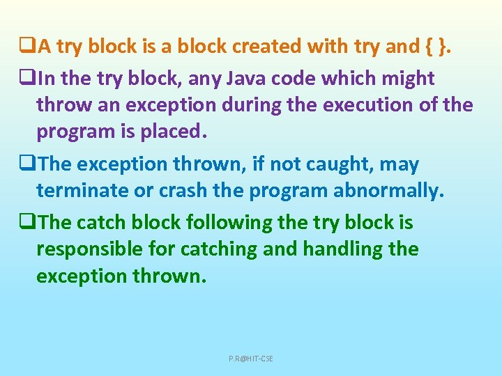 q. A try block is a block created with try and { }. q.