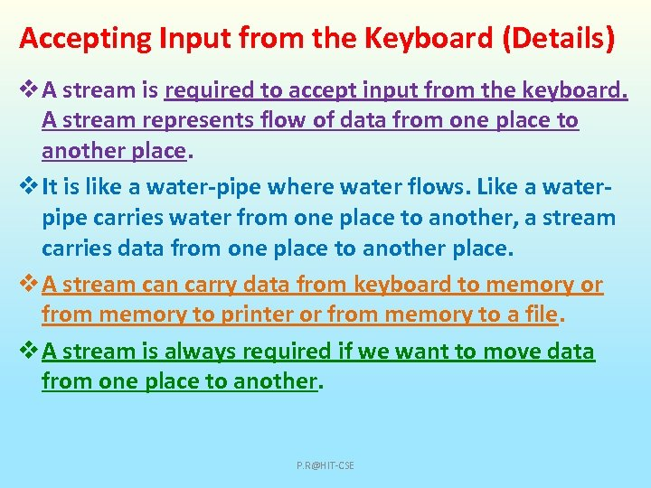Accepting Input from the Keyboard (Details) v A stream is required to accept input