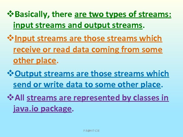 v. Basically, there are two types of streams: input streams and output streams. v.