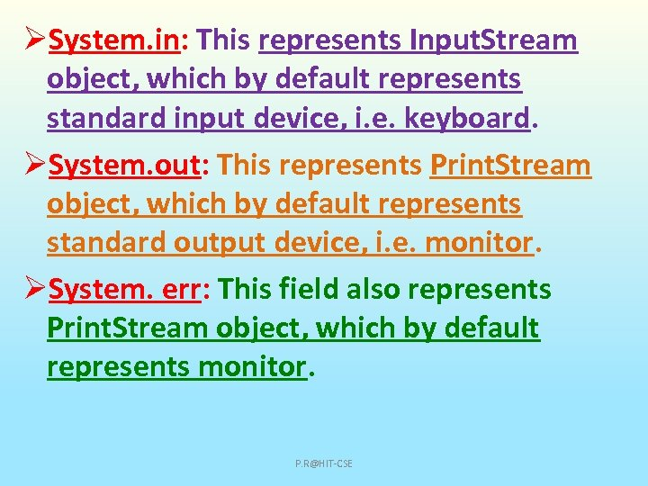 ØSystem. in: This represents Input. Stream object, which by default represents standard input device,