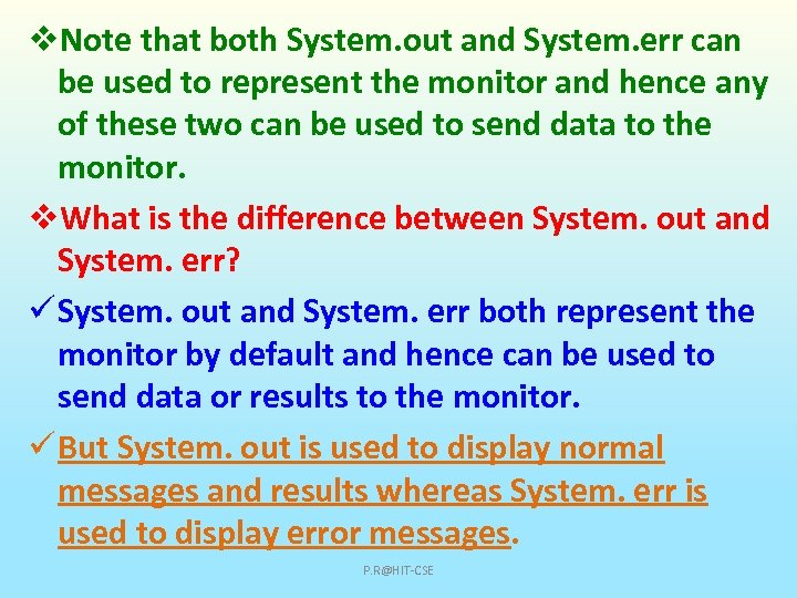 v. Note that both System. out and System. err can be used to represent