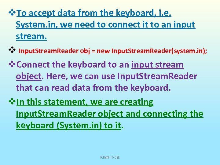 v. To accept data from the keyboard, i. e. System. in, we need to